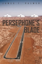 Persephone's Blade ebook by James T. Palmer