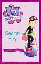 EJ Spy School 3: Secret Spy ebook by Susannah McFarlane