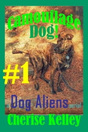 Camouflage Dog 1 - A Dog Aliens Serial