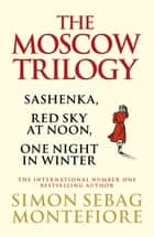 The Moscow Trilogy ebook by Simon Sebag Montefiore