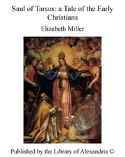 Saul of Tarsus: a Tale of The Early Christians ebook by Elizabeth Miller