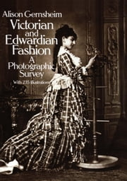 Victorian and Edwardian Fashion - A Photographic Survey ebook by Alison Gernsheim