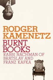Burnt Books - Rabbi Nachman of Bratslav and Franz Kafka ebook by Rodger Kamenetz