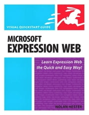 Microsoft Expression Web: Visual QuickStart Guide ebook by Hester, Nolan