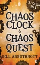 Chaos Clock & Chaos Quest - 2 Books in 1 ebook by Gill Arbuthnott