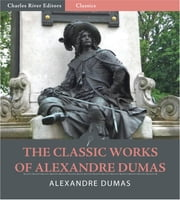 The Classic Works of Alexandre Dumas (Illustrated Edition) ebook by Alexandre Dumas