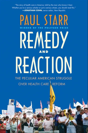 Remedy and Reaction - The Peculiar American Struggle over Health Care Reform, Revised Edition ebook by Paul Starr