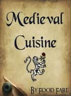 Medieval Cuisine ebook by Shenanchie O'Toole, Food Fare