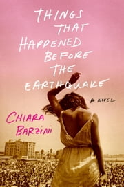 Things That Happened Before the Earthquake - A Novel ebook by Chiara Barzini