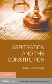 Arbitration and the Constitution ebook by Peter B.  Rutledge