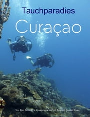 Tauchparadies Curaçao ebook by Paul Schmidt, Don Genaro Curacao Appartements NV, Patricia Botbijl,...