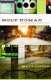 Holy Nomad - The Rugged Road to Joy ebook by Matt Litton