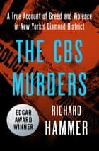 The CBS Murders - A True Account of Greed and Violence in New York's Diamond District ebook by Richard Hammer
