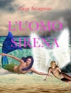 L'Uomo Sirena ebook by Luigi Savagnone