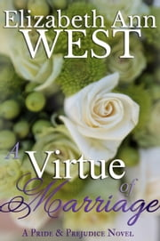 A Virtue of Marriage - A Pride and Prejudice Novel Variation ebook by Elizabeth Ann West
