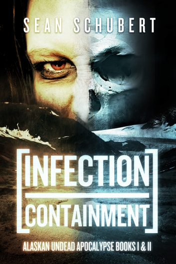 Infection and Containment: Alaskan Undead Apocalypse Books 1 and 2 ebook by Sean Schubert
