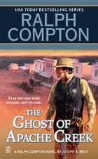 Ralph Compton The Ghost of Apache Creek ebook by Ralph Compton,Joseph A. West