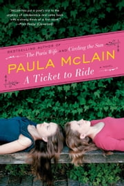 A Ticket to Ride - A Novel ebook by Paula McLain