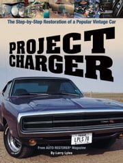 Project Charger - The Step-By-Step Restoration of a Popular Vintage Car ebook by Larry Lyles