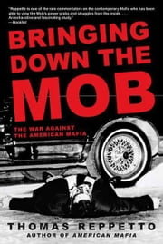 Bringing Down the Mob - The War Against the American Mafia ebook by Thomas Reppetto