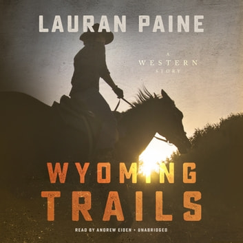 Wyoming Trails - A Western Story audiobook by Lauran Paine