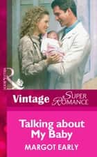 Talking About My Baby (Mills & Boon Vintage Superromance) ebook by Margot Early