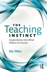 The Teaching Instinct - Explorations Into What Makes Us Human ebook by Kip Téllez