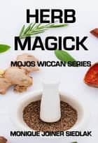 Herb Magick ebook by Monique Joiner Siedlak