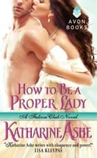 How to Be a Proper Lady ebook by Katharine Ashe