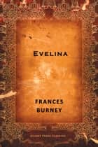 Evelina: Or The History of A Young Lady's Entrance into the World ebook by Frances Burney