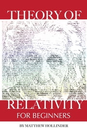 Theory of Relativity: For Beginners ebook by Matthew Hollinder