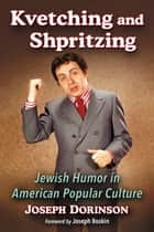 Kvetching and Shpritzing ebook by Joseph Dorinson