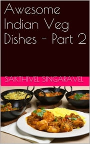Awesome Indian Veg Dishes - Part 2 ebook by Sakthivel Singaravel