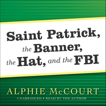 Saint Patrick, The Banner, The Hat, and the FBI audiobook by Alphie McCourt