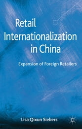 Retail Internationalization in China - Expansion of Foreign Retailers ebook by Dr Lisa Qixun Siebers