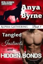 Tangled Instincts and Hidden Bonds - Alpha Gathering, #3 ebook by Anya Byrne