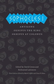 Sophocles I - Antigone, Oedipus the King, Oedipus at Colonus ebook by Sophocles,Mark Griffith,Glenn W. Most,David Grene,Richmond Lattimore,Mark Griffith,Glenn W. Most,David Grene,Richmond Lattimore