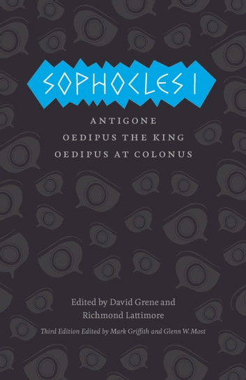 Sophocles I - Antigone, Oedipus the King, Oedipus at Colonus ebook by Sophocles