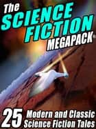 The Science Fiction Megapack: 25 Classic Science Fiction Stories - 25 Classic Science Fiction Stories ebook by