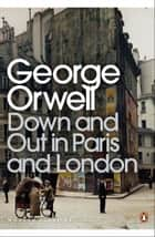 Down and Out in Paris and London eBook by George Orwell