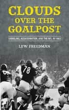 Clouds over the Goalpost ebook by Lew Freedman