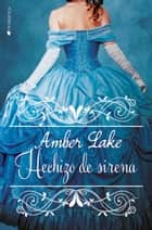 Hechizo de sirena ebook by Amber Lake