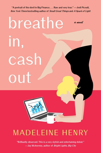 Breathe In, Cash Out - A Novel ebook by Madeleine Henry