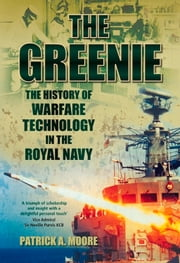 Greenie - The History of Warfare Technology in the Royal Navy ebook by Patrick A. Moore