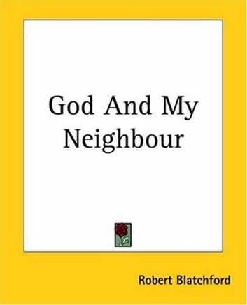 God And My Neighbour ebook by Robert Blatchford