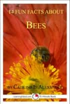 14 Fun Facts About Bees: A 15-Minute Book ebook by Caitlind L. Alexander