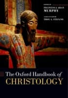 The Oxford Handbook of Christology ebook by Francesca Aran Murphy