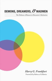 "Demons, Dreamers, and Madmen - The Defense of Reason in Descartes's ""Meditations"" ebook by Harry G. Frankfurt"