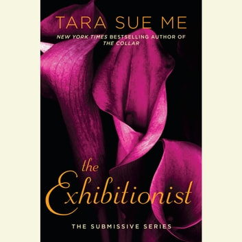 The Exhibitionist - The Submissive Series audiobook by Tara Sue Me