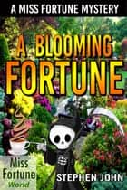A Blooming Fortune - Miss Fortune World ebook by Stephen John